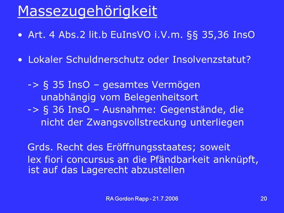 RA Gordon Rapp - 21.7.200620 Massezugehörigkeit Art. 4 Abs.2 lit.b EuInsVO i.V.m. §§ 35,36 InsO Lokaler Schuldnerschutz oder Insolvenzstatut? -> § 35