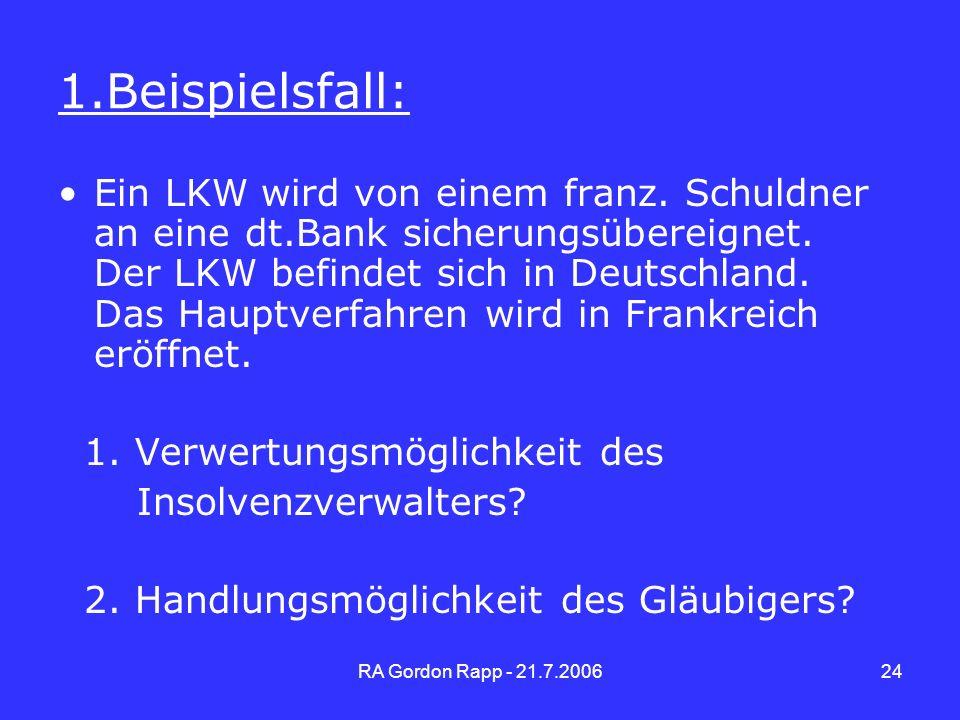 RA Gordon Rapp - 21.7.200624 1.Beispielsfall: Ein LKW wird von einem franz. Schuldner an eine dt.Bank sicherungsübereignet. Der LKW befindet sich in D