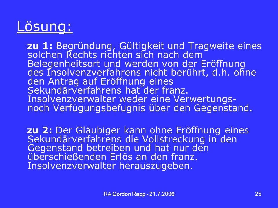 RA Gordon Rapp - 21.7.200625 Lösung: zu 1: Begründung, Gültigkeit und Tragweite eines solchen Rechts richten sich nach dem Belegenheitsort und werden