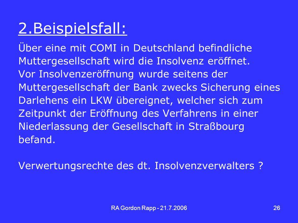 RA Gordon Rapp - 21.7.200626 2.Beispielsfall: Über eine mit COMI in Deutschland befindliche Muttergesellschaft wird die Insolvenz eröffnet. Vor Insolv