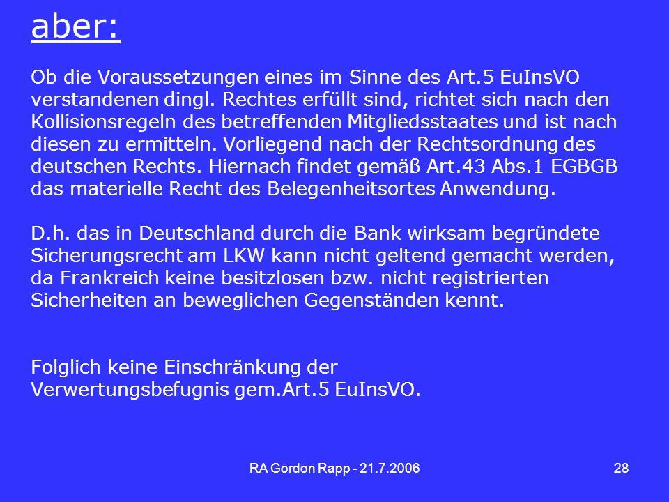 RA Gordon Rapp - 21.7.200628 aber: Ob die Voraussetzungen eines im Sinne des Art.5 EuInsVO verstandenen dingl. Rechtes erfüllt sind, richtet sich nach