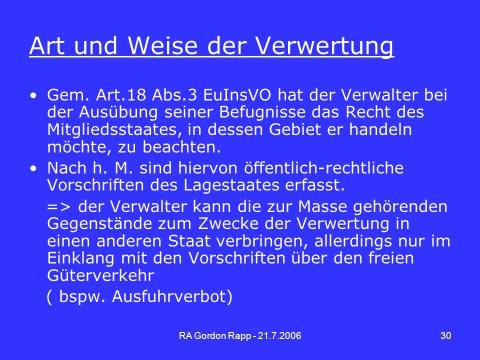 RA Gordon Rapp - 21.7.200630 Art und Weise der Verwertung Gem. Art.18 Abs.3 EuInsVO hat der Verwalter bei der Ausübung seiner Befugnisse das Recht des