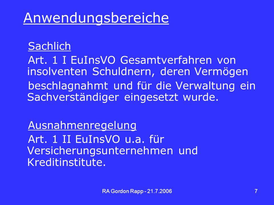 RA Gordon Rapp - 21.7.20068 Räumlich -> Mittelpunkt des hauptsächlichen Interesses des Schuldners in einem EU-Mitgliedsstaat -> Vermögen des Schuldners muss sich auf mehrere Mitgliedsstaaten erstrecken (grenzüberschreitende Insolvenz)