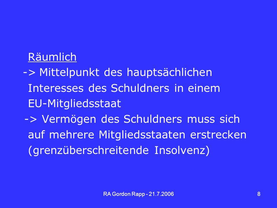 RA Gordon Rapp - 21.7.20069 Zeitlich Gemäß Art 43, 47 EuInsVO auf Insolvenzverfahren, die nach dem Inkrafttreten der Verordnung am 31.5.2002 eröffnet worden sind.