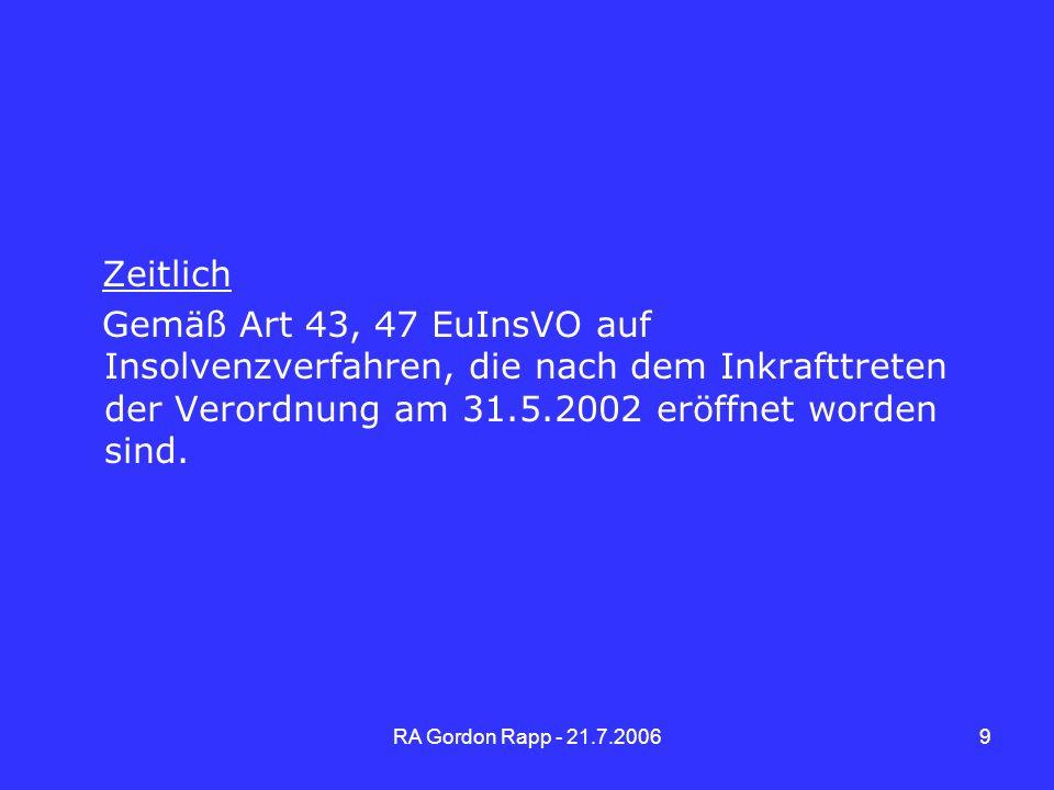 RA Gordon Rapp - 21.7.20069 Zeitlich Gemäß Art 43, 47 EuInsVO auf Insolvenzverfahren, die nach dem Inkrafttreten der Verordnung am 31.5.2002 eröffnet