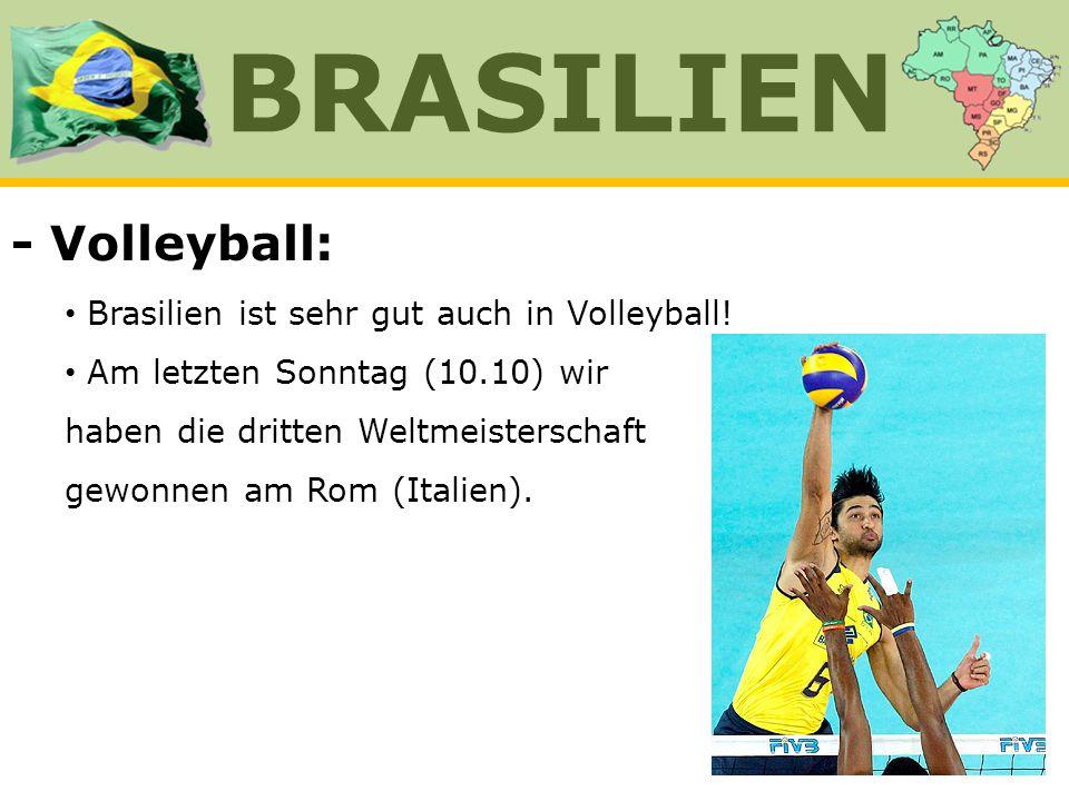 - Volleyball: Brasilien ist sehr gut auch in Volleyball! Am letzten Sonntag (10.10) wir haben die dritten Weltmeisterschaft gewonnen am Rom (Italien).