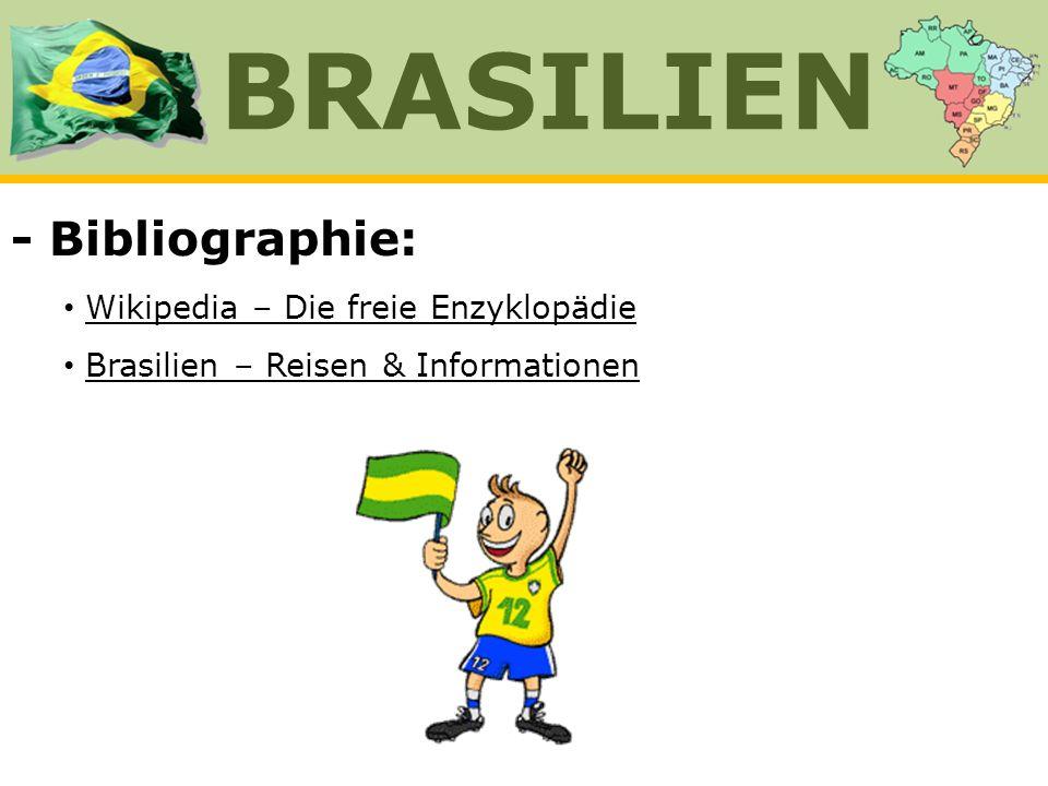 - Bibliographie: Wikipedia – Die freie Enzyklopädie Brasilien – Reisen & Informationen BRASILIEN
