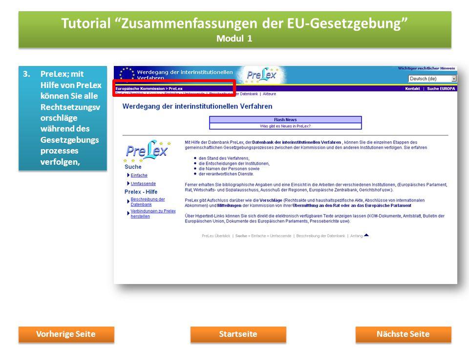 3.PreLex; mit Hilfe von PreLex können Sie alle Rechtsetzungsv orschläge während des Gesetzgebungs prozesses verfolgen, Nächste Seite Startseite Vorherige Seite Tutorial Zusammenfassungen der EU-Gesetzgebung Modul 1 Tutorial Zusammenfassungen der EU-Gesetzgebung Modul 1