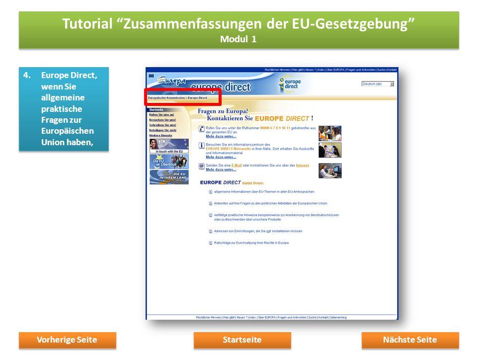 4.Europe Direct, wenn Sie allgemeine praktische Fragen zur Europäischen Union haben, Nächste Seite Startseite Vorherige Seite Tutorial Zusammenfassungen der EU-Gesetzgebung Modul 1 Tutorial Zusammenfassungen der EU-Gesetzgebung Modul 1