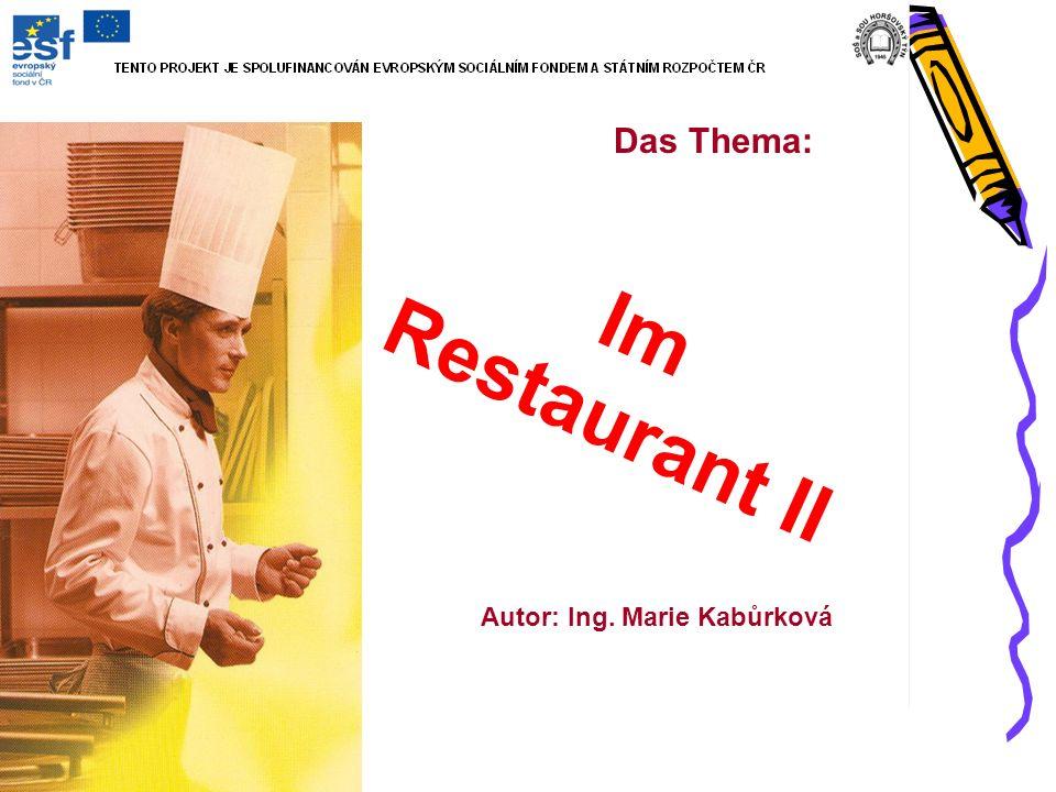 Im Restaurant II Das Thema: Autor: Ing. Marie Kabůrková