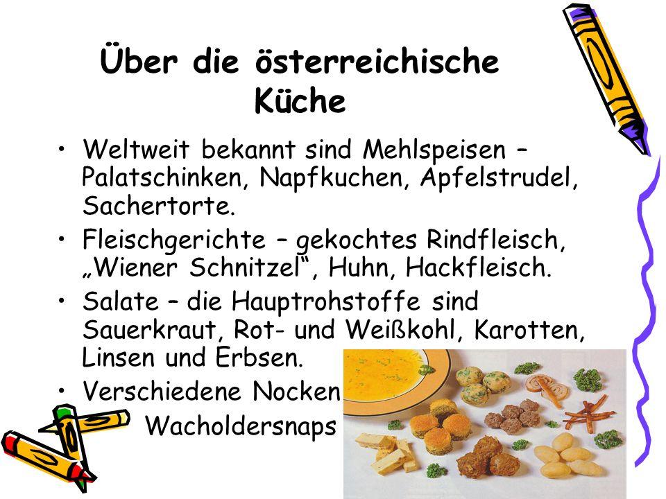 Über die österreichische Küche Weltweit bekannt sind Mehlspeisen – Palatschinken, Napfkuchen, Apfelstrudel, Sachertorte. Fleischgerichte – gekochtes R