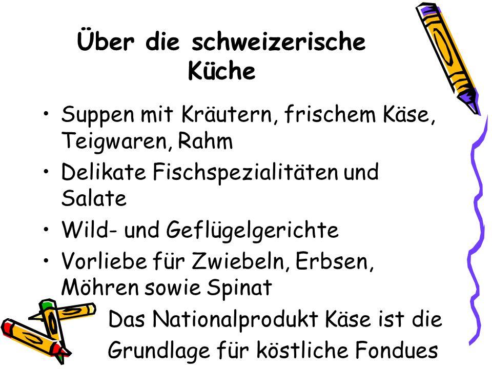 Über die schweizerische Küche Suppen mit Kräutern, frischem Käse, Teigwaren, Rahm Delikate Fischspezialitäten und Salate Wild- und Geflügelgerichte Vo