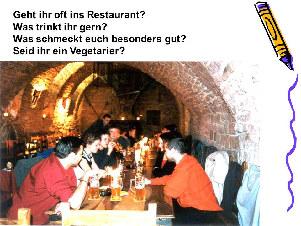 Geht ihr oft ins Restaurant? Was trinkt ihr gern? Was schmeckt euch besonders gut? Seid ihr ein Vegetarier?