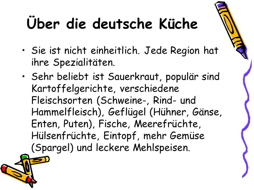 Über die deutsche Küche Sie ist nicht einheitlich. Jede Region hat ihre Spezialitäten. Sehr beliebt ist Sauerkraut, populär sind Kartoffelgerichte, ve