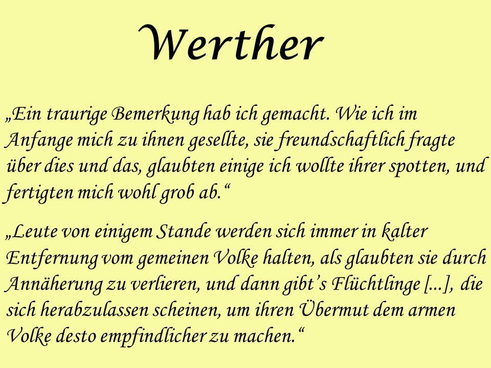 Werther - Wie Werther in seinem Brief vom 15.Mai deutlich darstellt, stört ihn die Verachtung und das Misstrauen zwischen Adel und dem normalen Volk.