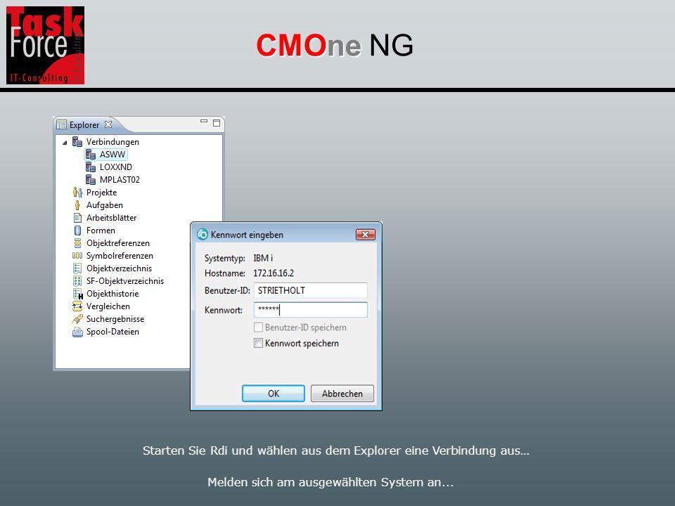 CMOne CMOne NG Starten Sie Rdi und wählen aus dem Explorer eine Verbindung aus… Melden sich am ausgewählten System an...