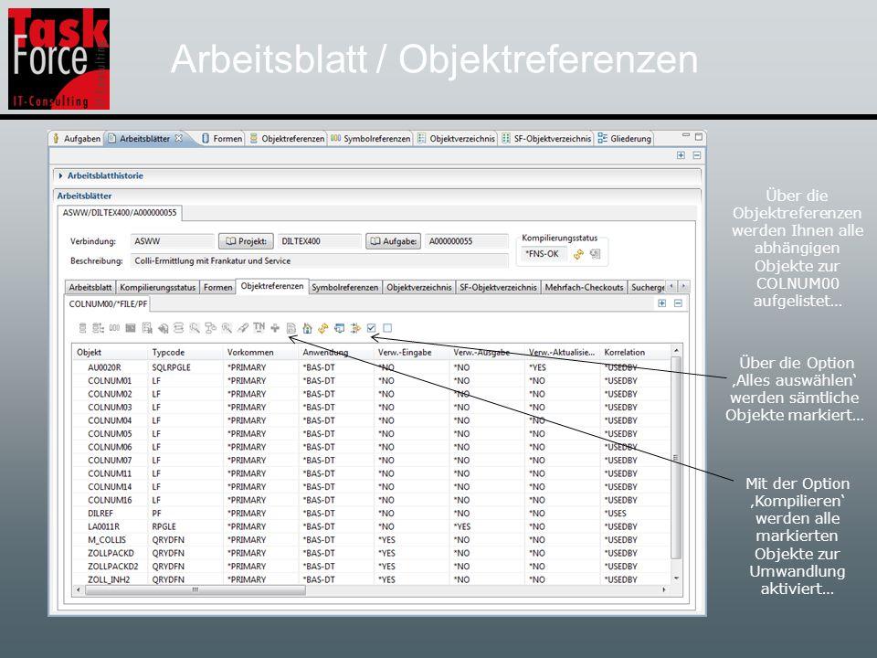 Arbeitsblatt / Objektreferenzen Über die Objektreferenzen werden Ihnen alle abhängigen Objekte zur COLNUM00 aufgelistet… Über die Option Alles auswählen werden sämtliche Objekte markiert… Mit der Option Kompilieren werden alle markierten Objekte zur Umwandlung aktiviert…