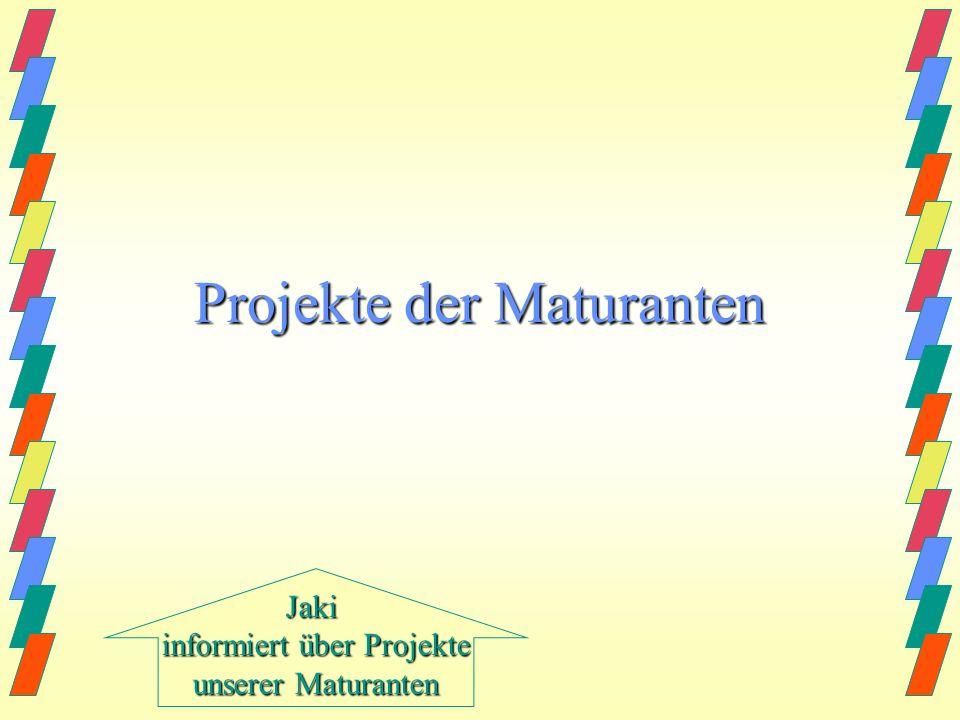 Jaki informiert über Projekte unserer Maturanten Mein Ziel: Ihr sollt informiert sein über...