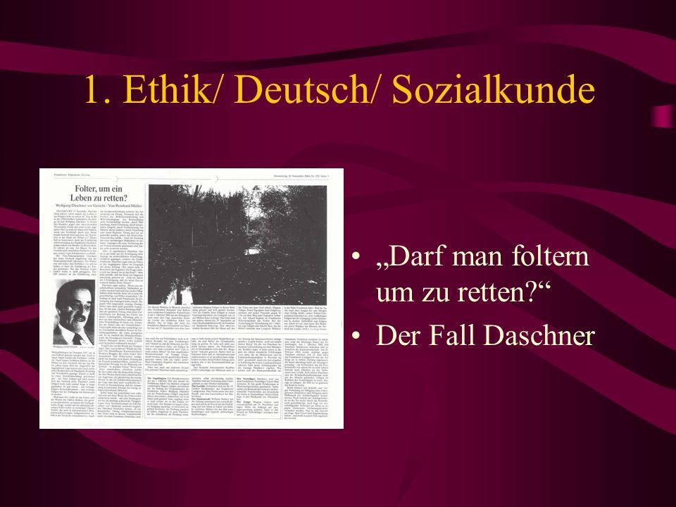 1. Ethik/ Deutsch/ Sozialkunde Darf man foltern um zu retten? Der Fall Daschner