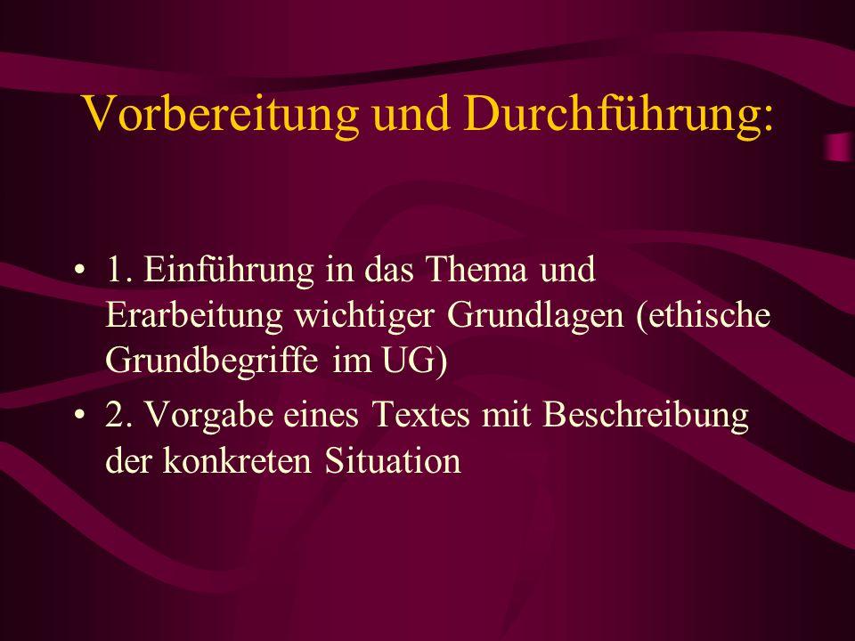 Vorbereitung und Durchführung: 1. Einführung in das Thema und Erarbeitung wichtiger Grundlagen (ethische Grundbegriffe im UG) 2. Vorgabe eines Textes