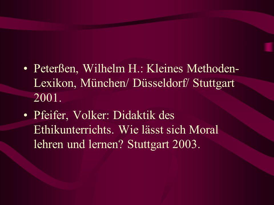 Peterßen, Wilhelm H.: Kleines Methoden- Lexikon, München/ Düsseldorf/ Stuttgart 2001. Pfeifer, Volker: Didaktik des Ethikunterrichts. Wie lässt sich M
