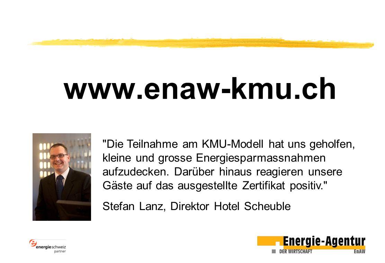 www.enaw-kmu.ch Die Teilnahme am KMU-Modell hat uns geholfen, kleine und grosse Energiesparmassnahmen aufzudecken.