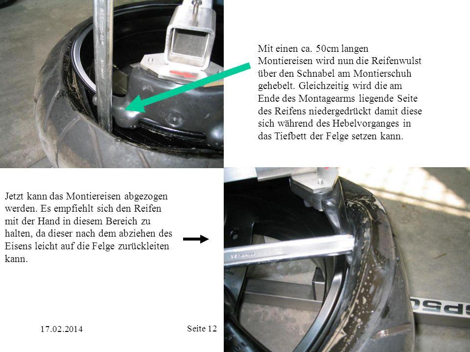 17.02.2014 Seite 12 Mit einen ca. 50cm langen Montiereisen wird nun die Reifenwulst über den Schnabel am Montierschuh gehebelt. Gleichzeitig wird die