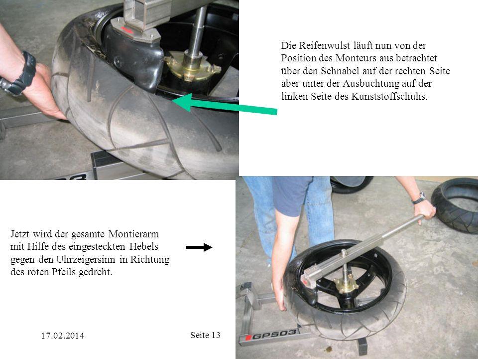 17.02.2014 Seite 13 Die Reifenwulst läuft nun von der Position des Monteurs aus betrachtet über den Schnabel auf der rechten Seite aber unter der Ausb