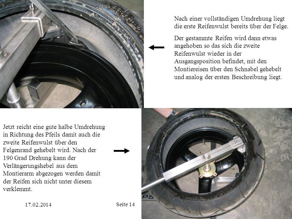 17.02.2014 Seite 14 Nach einer vollständigen Umdrehung liegt die erste Reifenwulst bereits über der Felge. Der gestammte Reifen wird dann etwas angeho