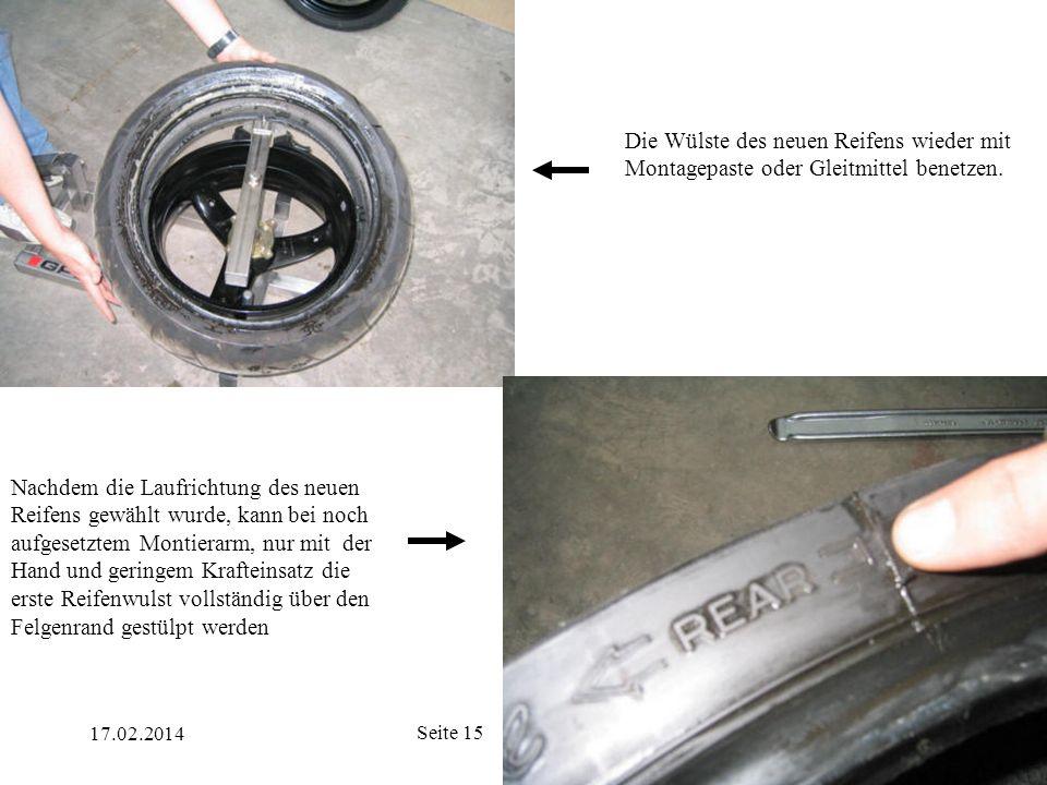 17.02.2014 Seite 15 Die Wülste des neuen Reifens wieder mit Montagepaste oder Gleitmittel benetzen. Nachdem die Laufrichtung des neuen Reifens gewählt