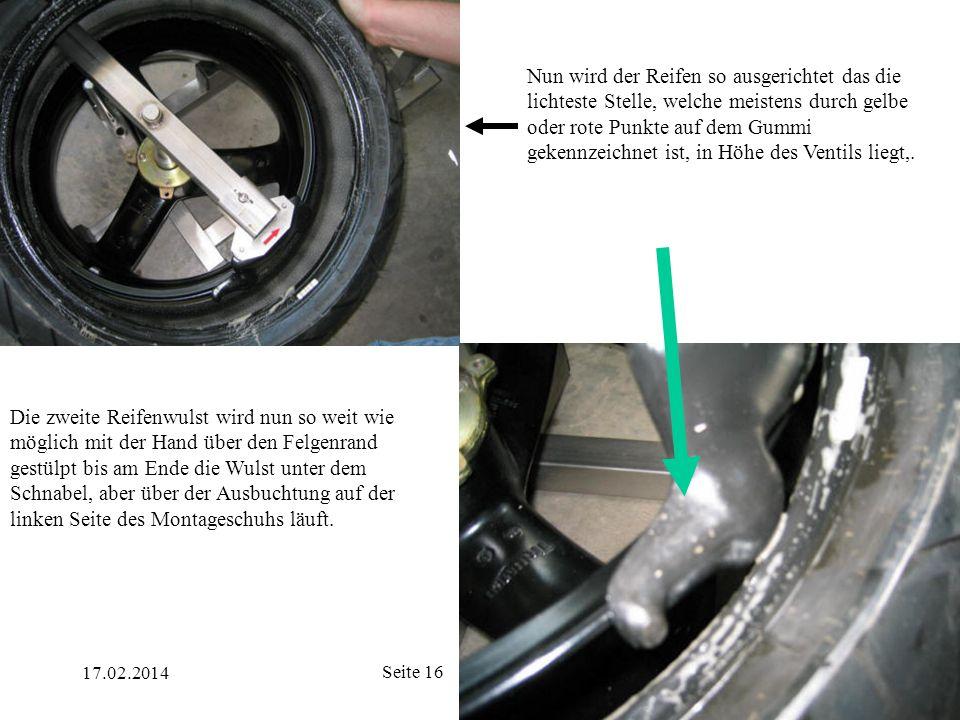 17.02.2014 Seite 16 Nun wird der Reifen so ausgerichtet das die lichteste Stelle, welche meistens durch gelbe oder rote Punkte auf dem Gummi gekennzei