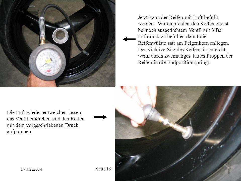 17.02.2014 Seite 19 Jetzt kann der Reifen mit Luft befüllt werden. Wir empfehlen den Reifen zuerst bei noch ausgedrehtem Ventil mit 3 Bar Luftdruck zu