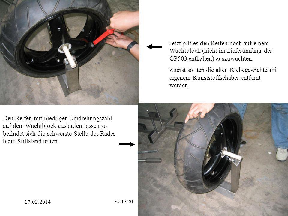 17.02.2014 Seite 20 Jetzt gilt es den Reifen noch auf einem Wuchtblock (nicht im Lieferumfang der GP503 enthalten) auszuwuchten. Zuerst sollten die al