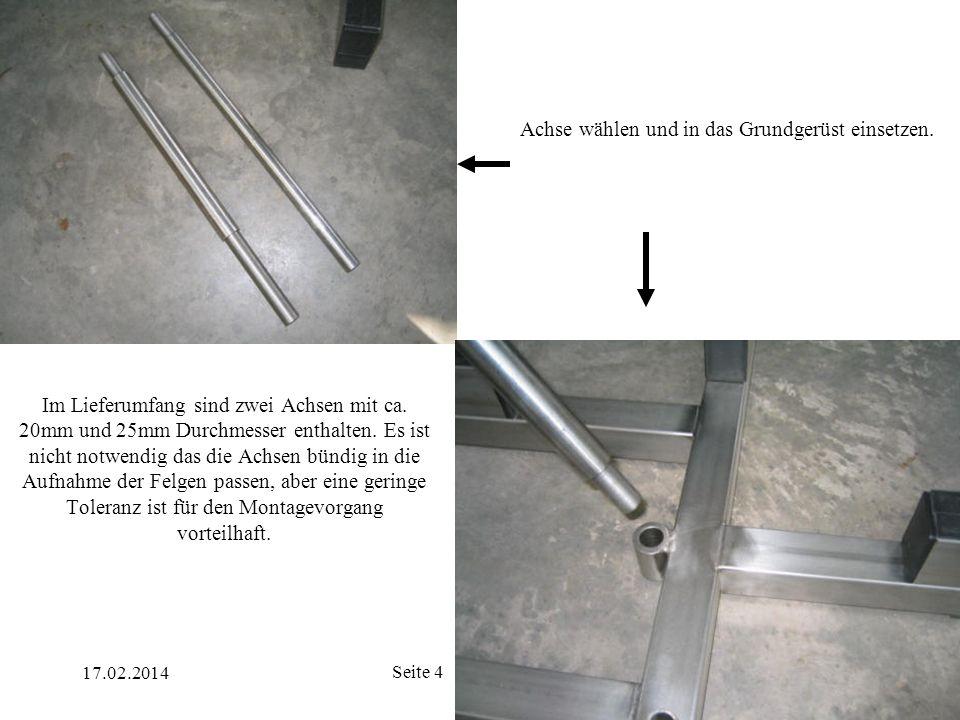 17.02.2014 Seite 4 Achse wählen und in das Grundgerüst einsetzen. Im Lieferumfang sind zwei Achsen mit ca. 20mm und 25mm Durchmesser enthalten. Es ist