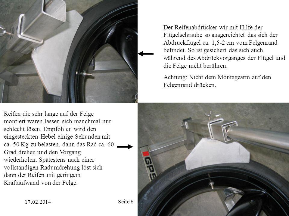 17.02.2014 Seite 17 Der Reifen muss mit der Hand etwas fixiert werden damit die Reifenwulst nicht wieder über den Schnabel am Montageschuh gleitet.