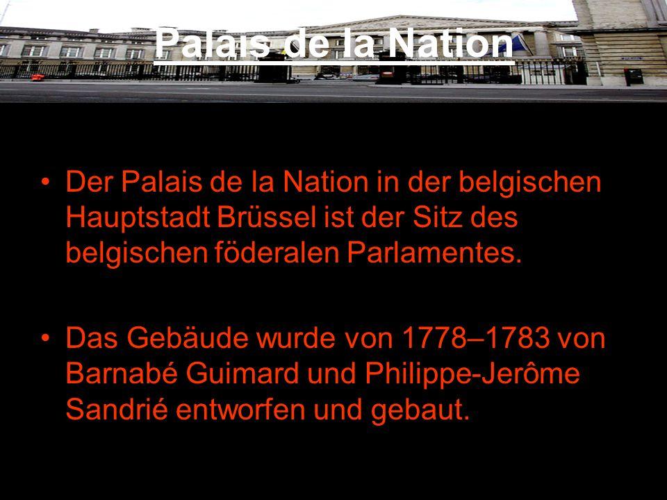 Palais de la Nation Der Palais de la Nation in der belgischen Hauptstadt Brüssel ist der Sitz des belgischen föderalen Parlamentes. Das Gebäude wurde