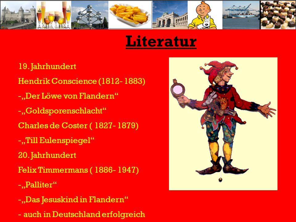 Literatur 19. Jahrhundert Hendrik Conscience (1812- 1883) -Der Löwe von Flandern -Goldsporenschlacht Charles de Coster ( 1827- 1879) -Till Eulenspiege
