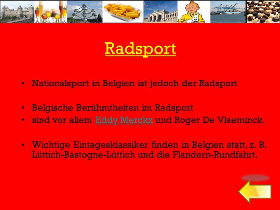 Radsport Nationalsport in Belgien ist jedoch der Radsport Belgische Berühmtheiten im Radsport sind vor allem Eddy Merckx und Roger De Vlaeminck.Eddy M