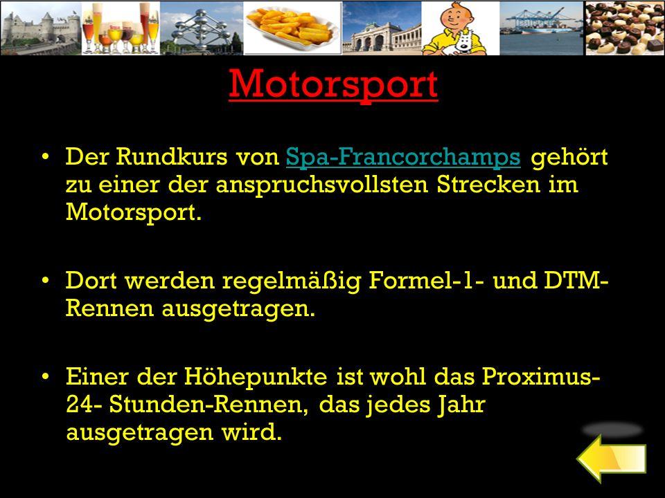 Motorsport Der Rundkurs von Spa-Francorchamps gehört zu einer der anspruchsvollsten Strecken im Motorsport.Spa-Francorchamps Dort werden regelmäßig Formel-1- und DTM- Rennen ausgetragen.