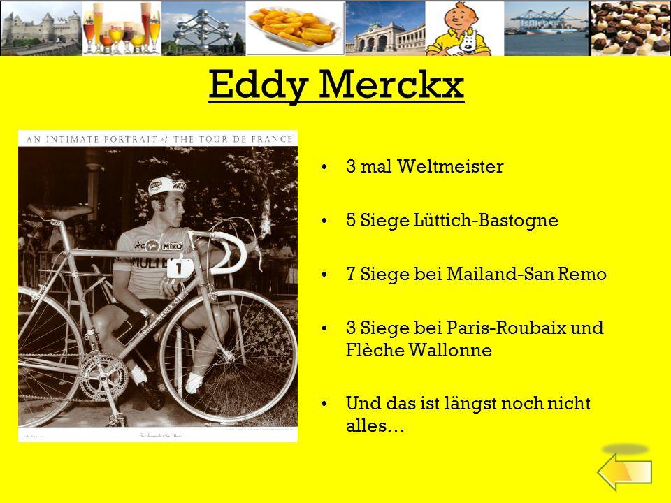 Eddy Merckx 3 mal Weltmeister 5 Siege Lüttich-Bastogne 7 Siege bei Mailand-San Remo 3 Siege bei Paris-Roubaix und Flèche Wallonne Und das ist längst noch nicht alles…