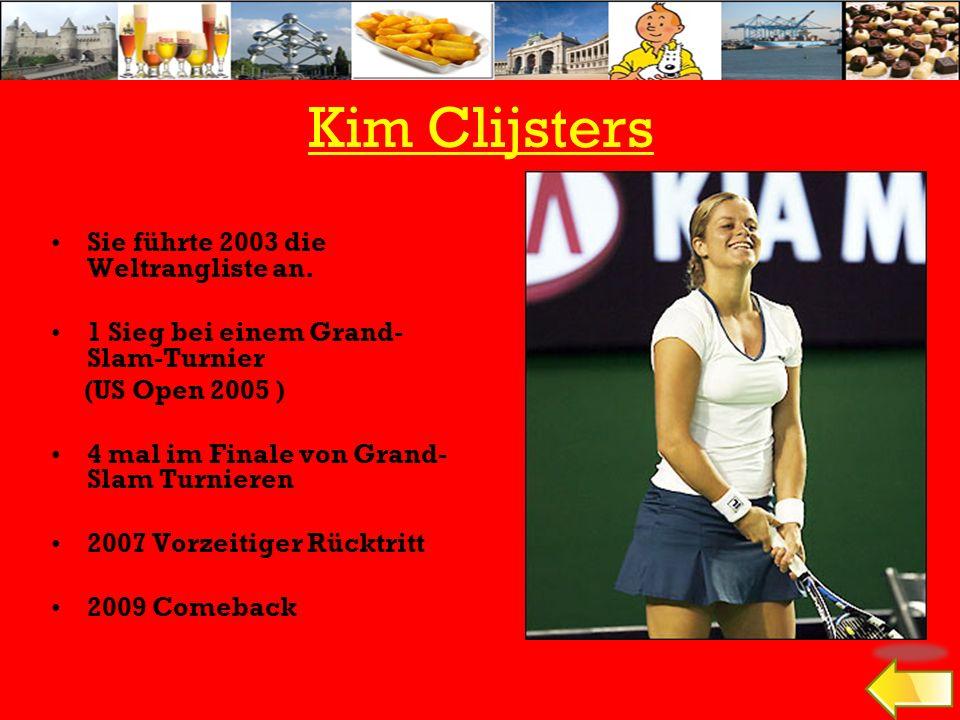 Kim Clijsters Sie führte 2003 die Weltrangliste an. 1 Sieg bei einem Grand- Slam-Turnier (US Open 2005 ) 4 mal im Finale von Grand- Slam Turnieren 200
