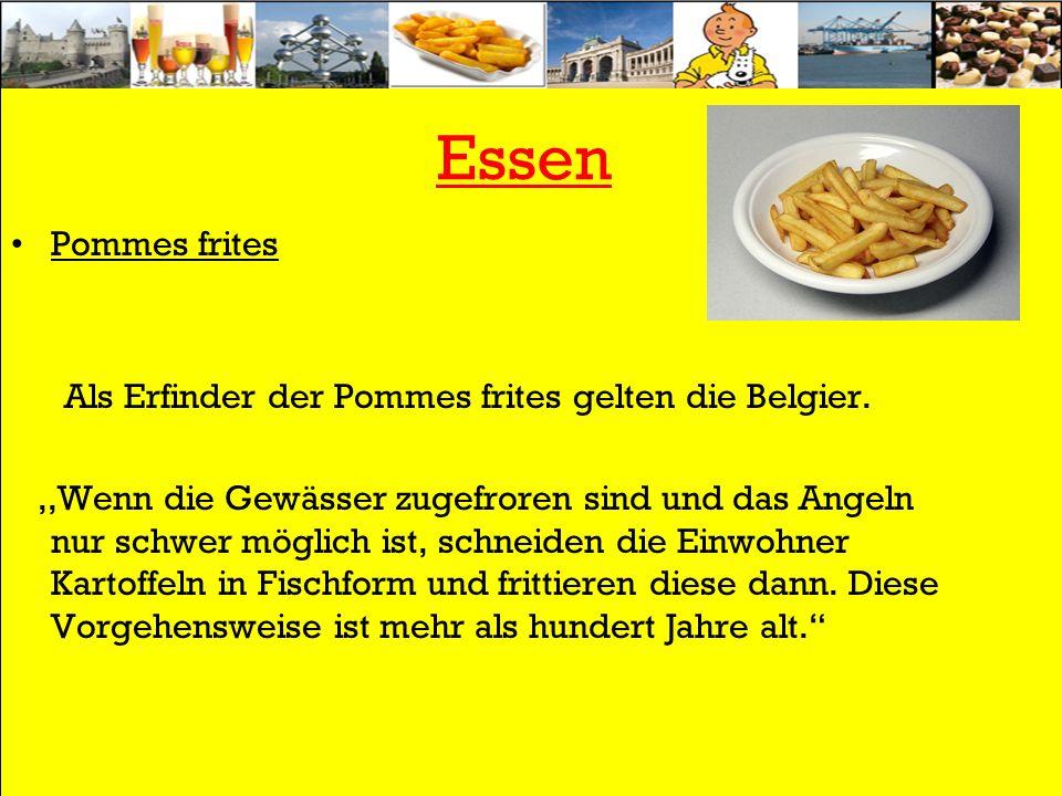 Essen Pommes frites Als Erfinder der Pommes frites gelten die Belgier.,,Wenn die Gewässer zugefroren sind und das Angeln nur schwer möglich ist, schneiden die Einwohner Kartoffeln in Fischform und frittieren diese dann.