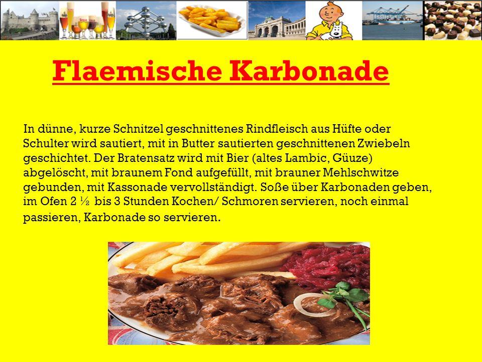 Flaemische Karbonade In dünne, kurze Schnitzel geschnittenes Rindfleisch aus Hüfte oder Schulter wird sautiert, mit in Butter sautierten geschnittenen Zwiebeln geschichtet.