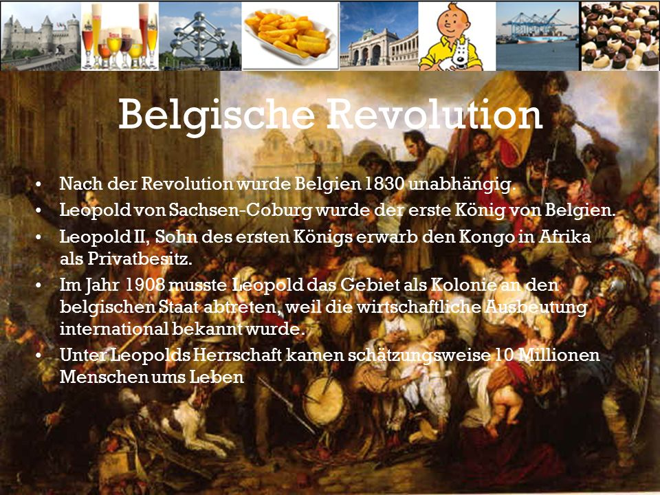 Belgische Revolution Nach der Revolution wurde Belgien 1830 unabhängig. Leopold von Sachsen-Coburg wurde der erste König von Belgien. Leopold II, Sohn