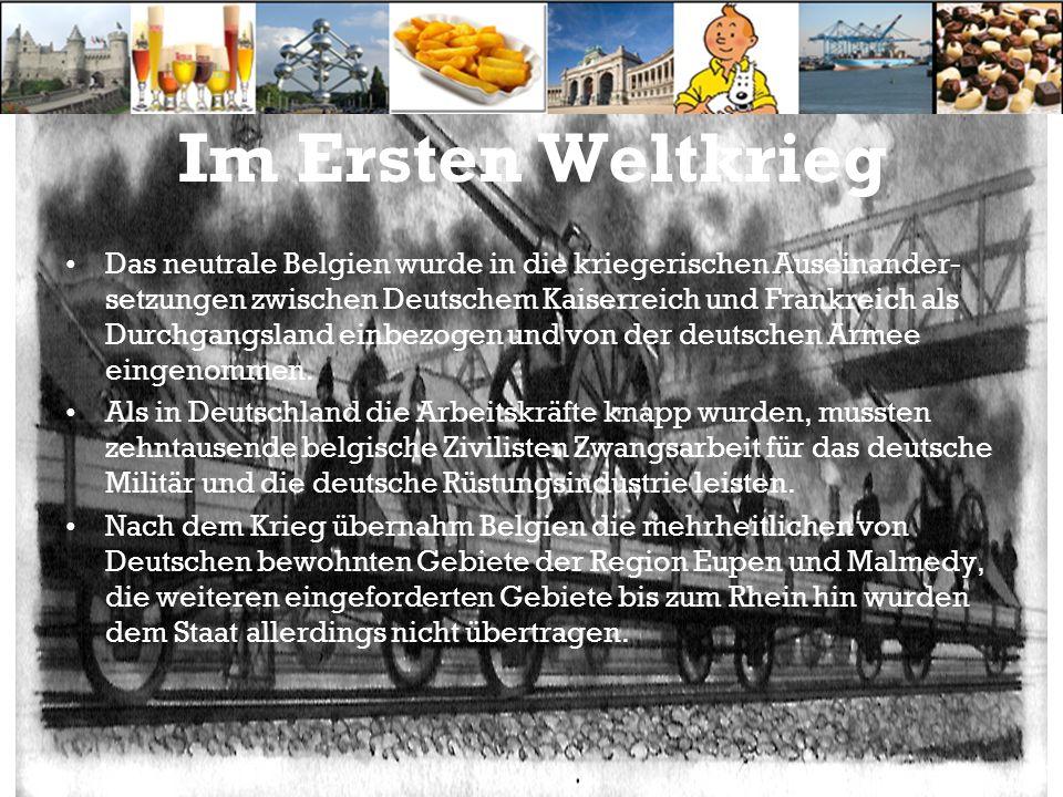 Im Ersten Weltkrieg Das neutrale Belgien wurde in die kriegerischen Auseinander- setzungen zwischen Deutschem Kaiserreich und Frankreich als Durchgangsland einbezogen und von der deutschen Armee eingenommen.