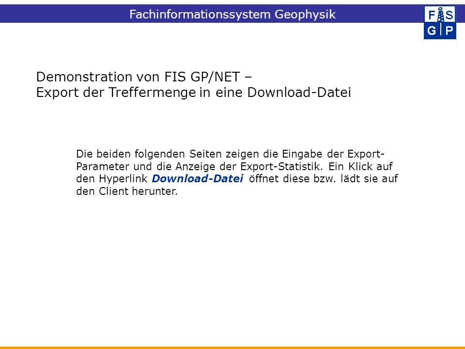Demonstration von FIS GP/NET – Export der Treffermenge in eine Download-Datei Die beiden folgenden Seiten zeigen die Eingabe der Export- Parameter und