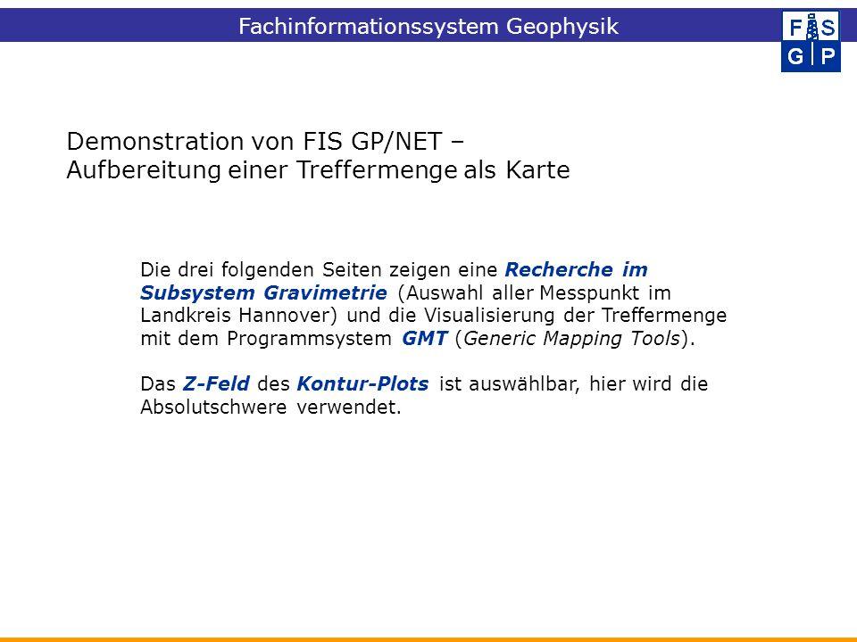 Demonstration von FIS GP/NET – Aufbereitung einer Treffermenge als Karte Die drei folgenden Seiten zeigen eine Recherche im Subsystem Gravimetrie (Aus