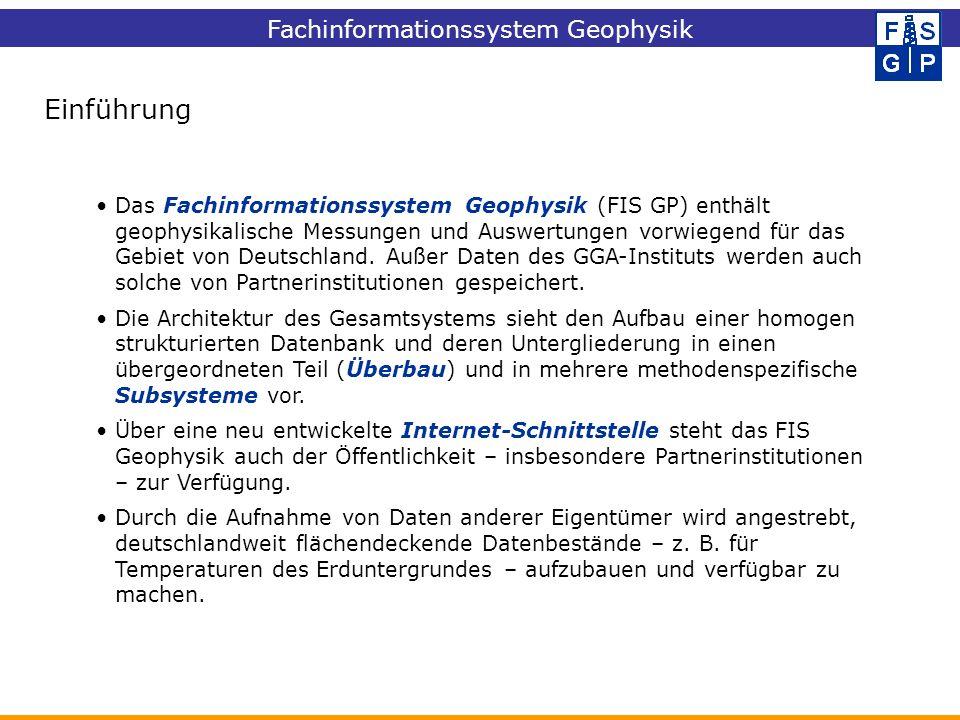 Fachinformationssystem Geophysik Das Fachinformationssystem Geophysik (FIS GP) enthält geophysikalische Messungen und Auswertungen vorwiegend für das