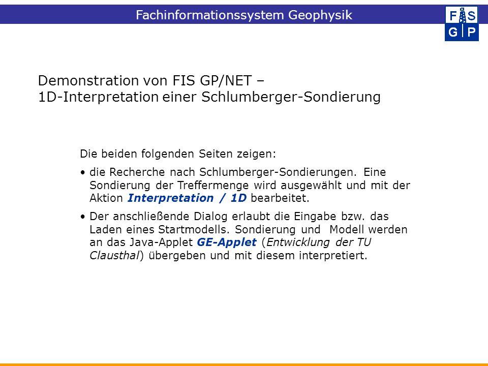 Demonstration von FIS GP/NET – 1D-Interpretation einer Schlumberger-Sondierung Die beiden folgenden Seiten zeigen: die Recherche nach Schlumberger-Son