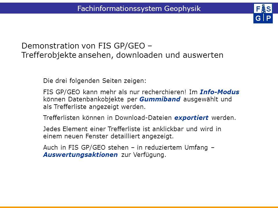 Demonstration von FIS GP/GEO – Trefferobjekte ansehen, downloaden und auswerten Die drei folgenden Seiten zeigen: FIS GP/GEO kann mehr als nur recherc